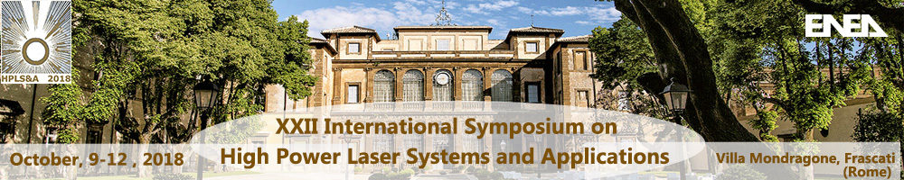 XXII International Symposium on High Power Laser Systems and Applications October, 9-12, 2018 Villa Mondragone Frascati